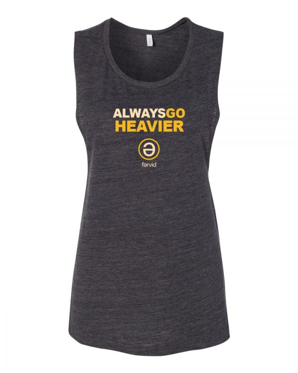 Always Go Heavier Muscle Tank. Fitness Apparel workout shirt and tank tops for the gym for women and men. Apparel for fitness fanatics.